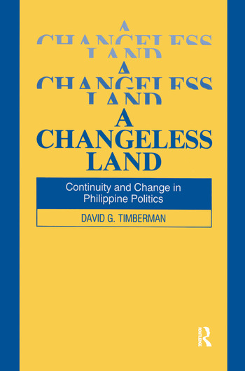 A Changeless Land: Continuity and Change in Philippine Politics Continuity and Change in Philippine Politics book cover