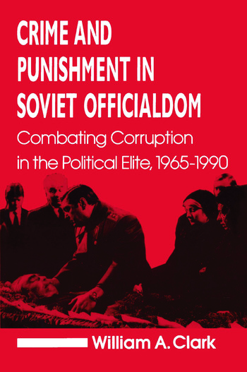 Crime and Punishment in Soviet Officialdom: Combating Corruption in the Soviet Elite, 1965-90 Combating Corruption in the Soviet Elite, 1965-90 book cover
