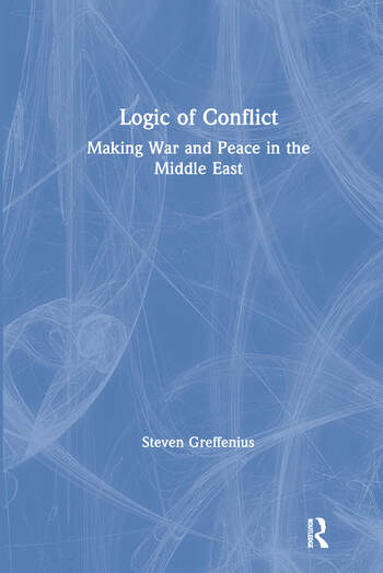 Logic of Conflict: Making War and Peace in the Middle East Making War and Peace in the Middle East book cover