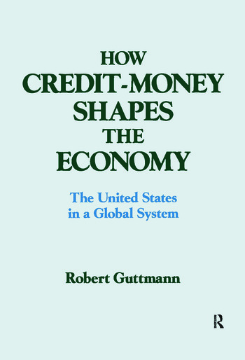 How Credit-money Shapes the Economy: The United States in a Global System The United States in a Global System book cover