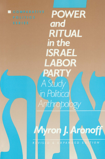 Power and Ritual in the Israel Labor Party: A Study in Political Anthropology A Study in Political Anthropology book cover