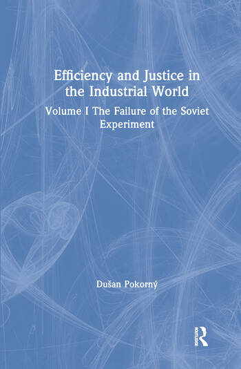 Efficiency and Justice in the Industrial World: v. 1: The Failure of the Soviet Experiment book cover