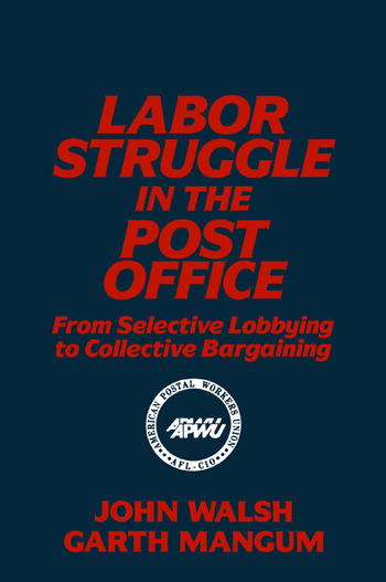 Labor Struggle in the Post Office: From Selective Lobbying to Collective Bargaining From Selective Lobbying to Collective Bargaining book cover