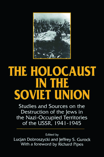 The Holocaust in the Soviet Union: Studies and Sources on the Destruction of the Jews in the Nazi-occupied Territories of the USSR, 1941-45 Studies and Sources on the Destruction of the Jews in the Nazi-occupied Territories of the USSR, 1941-45 book cover