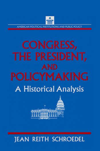 Congress, the President and Policymaking: A Historical Analysis A Historical Analysis book cover