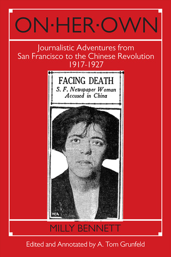 On Her Own: Journalistic Adventures from San Francisco to the Chinese Revolution, 1917-27 Journalistic Adventures from San Francisco to the Chinese Revolution, 1917-27 book cover