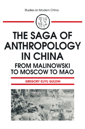 The Saga of Anthropology in China: From Malinowski to Moscow to Mao From Malinowski to Moscow to Mao book cover