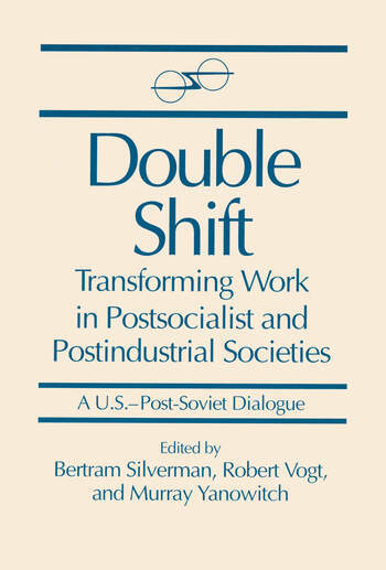 Double Shift: Transforming Work in Postsocialist and Postindustrial Societies Transforming Work in Postsocialist and Postindustrial Societies book cover