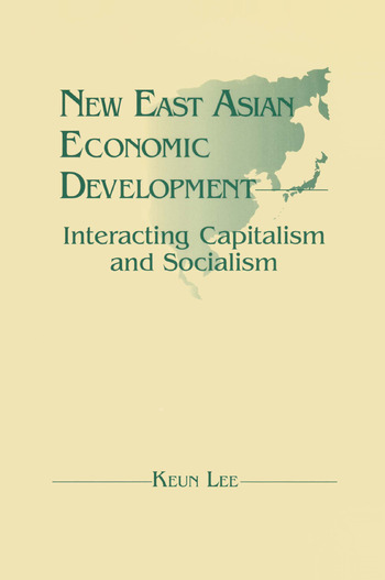 New East Asian Economic Development: The Interaction of Capitalism and Socialism The Interaction of Capitalism and Socialism book cover