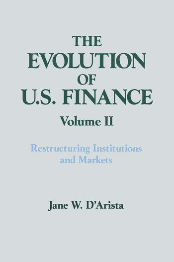 The Evolution of US Finance: v. 2: Restructuring Institutions and Markets book cover