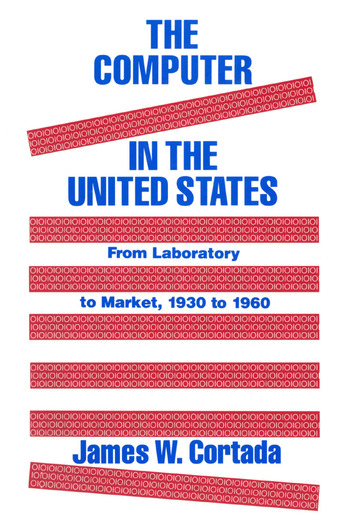 The Computer in the United States From Laboratory to Market, 1930-60 book cover