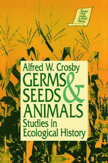 Germs, Seeds and Animals: Studies in Ecological History Studies in Ecological History book cover