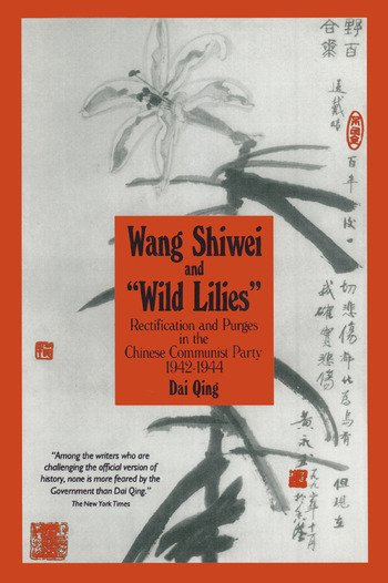 Wang Shiwei and Wild Lilies: Rectification and Purges in the Chinese Communist Party 1942-1944 Rectification and Purges in the Chinese Communist Party 1942-1944 book cover