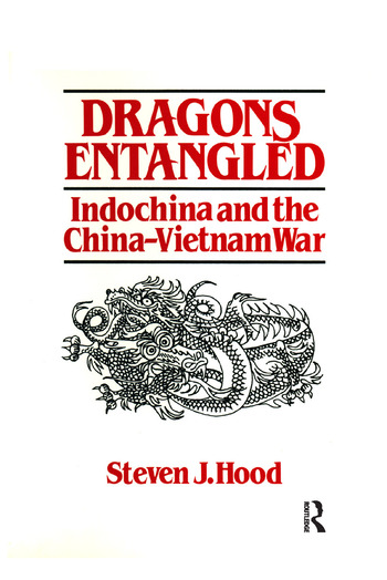 Dragons Entangled: Indochina and the China-Vietnam War Indochina and the China-Vietnam War book cover