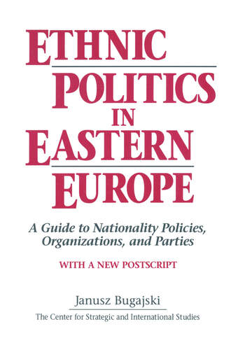 Ethnic Politics in Eastern Europe: A Guide to Nationality Policies, Organizations and Parties A Guide to Nationality Policies, Organizations and Parties book cover
