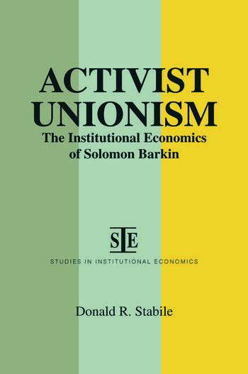 Activist Unionism: Institutional Economics of Solomon Barkin Institutional Economics of Solomon Barkin book cover