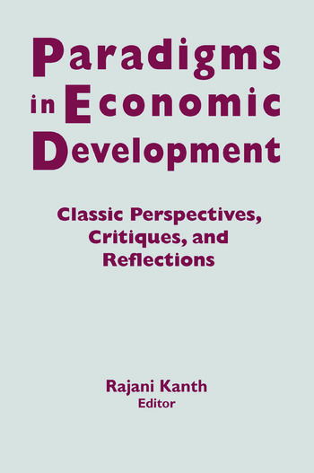 Paradigms in Economic Development: Classic Perspectives, Critiques and Reflections Classic Perspectives, Critiques and Reflections book cover
