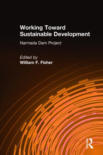 Working Toward Sustainable Development: Narmada Dam Project Narmada Dam Project book cover