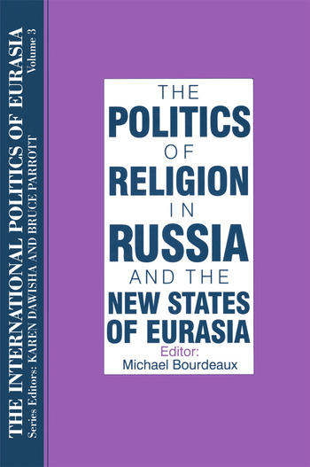 The International Politics of Eurasia: v. 3: The Politics of Religion in Russia and the New States of Eurasia book cover