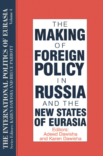 The International Politics of Eurasia: v. 4: The Making of Foreign Policy in Russia and the New States of Eurasia book cover