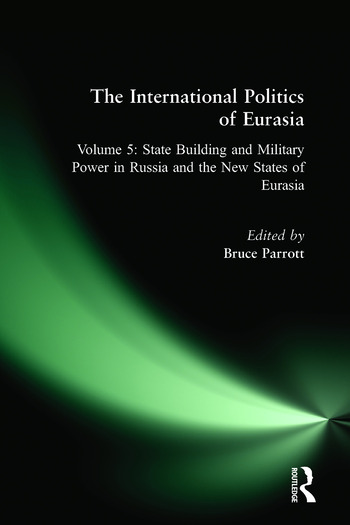 The International Politics of Eurasia: v. 5: State Building and Military Power in Russia and the New States of Eurasia book cover