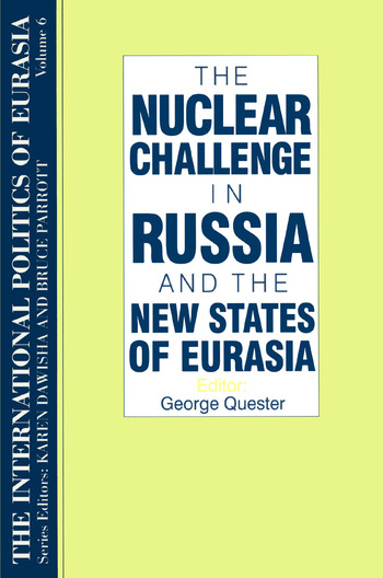 The International Politics of Eurasia: v. 6: The Nuclear Challenge in Russia and the New States of Eurasia book cover