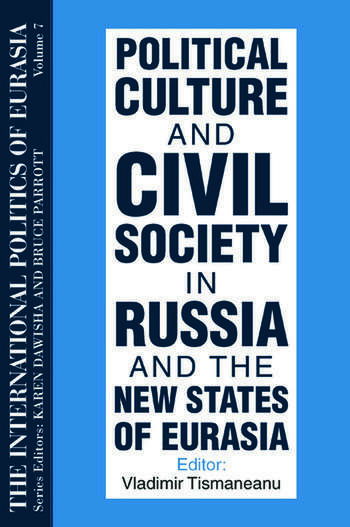 The International Politics of Eurasia Vol 7: Political Culture and Civil Society in Russia and the New States of Eurasia book cover