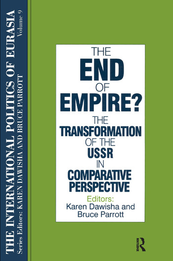 The International Politics of Eurasia: v. 9: The End of Empire? Comparative Perspectives on the Soviet Collapse book cover