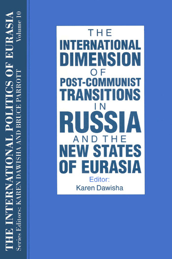 The International Politics of Eurasia: v. 10: The International Dimension of Post-communist Transitions in Russia and the New States of Eurasia book cover