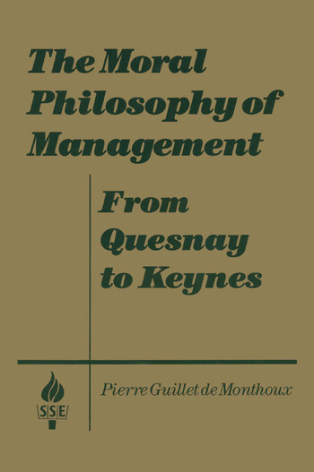 The Moral Philosophy of Management: From Quesnay to Keynes From Quesnay to Keynes book cover