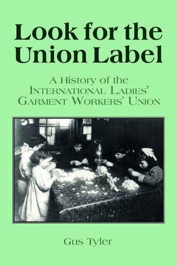 Look for the Union Label: History of the International Ladies' Garment Workers' Union History of the International Ladies' Garment Workers' Union book cover