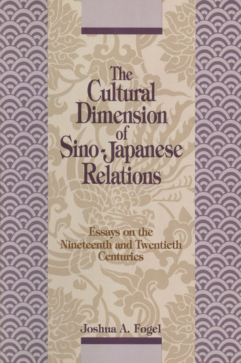 The Cultural Dimensions of Sino-Japanese Relations: Essays on the Nineteenth and Twentieth Centuries Essays on the Nineteenth and Twentieth Centuries book cover