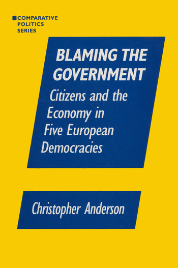 Blaming the Government: Citizens and the Economy in Five European Democracies Citizens and the Economy in Five European Democracies book cover