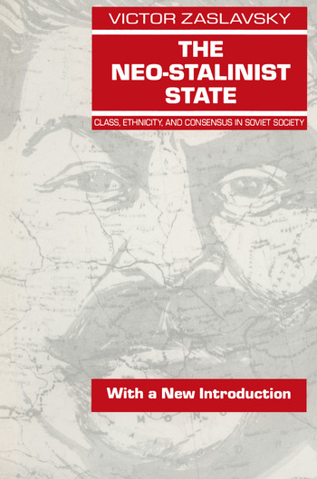 The Neo-Stalinist State: Class Ethnicity & Consensus in Soviet Society Class Ethnicity & Consensus in Soviet Society book cover