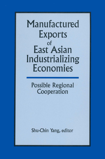 Manufactured Exports of East Asian Industrializing Economies and Possible Regional Cooperation book cover