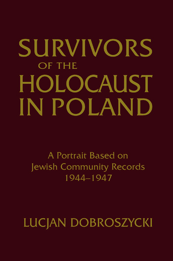 Survivors of the Holocaust in Poland: A Portrait Based on Jewish Community Records, 1944-47 A Portrait Based on Jewish Community Records, 1944-47 book cover