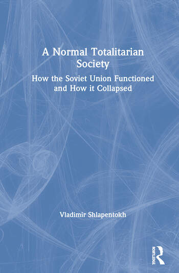 A Normal Totalitarian Society How the Soviet Union Functioned and How it Collapsed book cover
