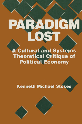 Paradigm Lost: Cultural and Systems Theoretical Critique of Political Economy Cultural and Systems Theoretical Critique of Political Economy book cover