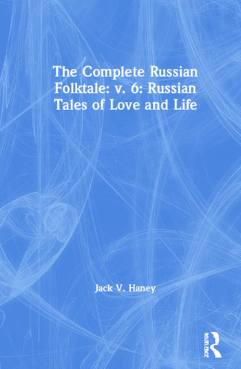 The Complete Russian Folktale: v. 6: Russian Tales of Love and Life book cover