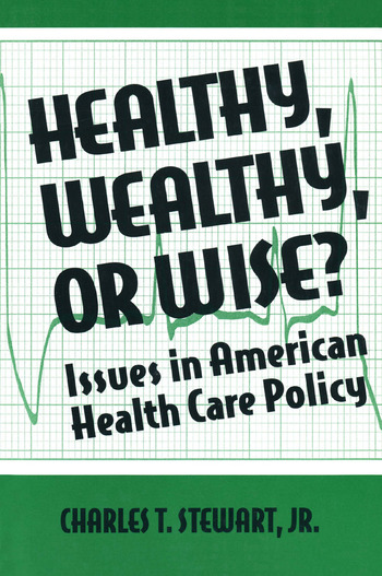 Healthy, Wealthy or Wise?: Issues in American Health Care Policy Issues in American Health Care Policy book cover