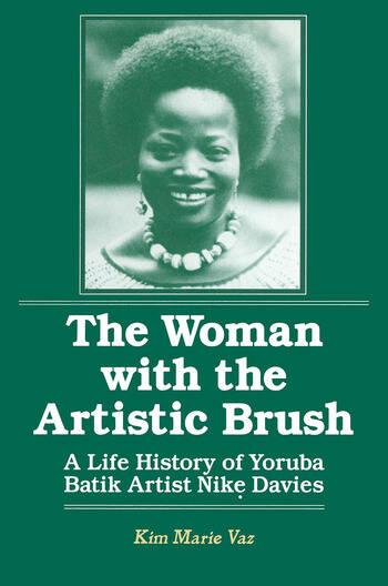 The Woman with the Artistic Brush: Life History of Yoruba Batik Nike Olaniyi Davies Life History of Yoruba Batik Nike Olaniyi Davies book cover