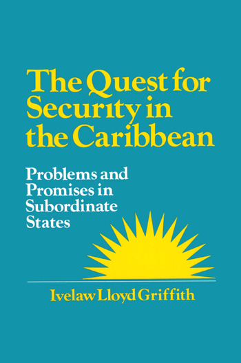 The Quest for Security in the Caribbean: Problems and Promises in Subordinate States Problems and Promises in Subordinate States book cover