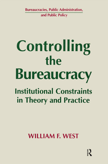 Controlling the Bureaucracy: Institutional Constraints in Theory and Practice Institutional Constraints in Theory and Practice book cover
