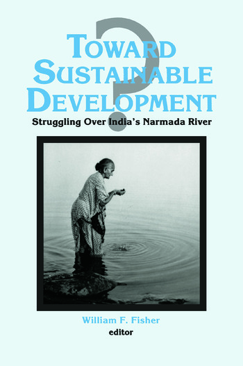 Toward Sustainable Development?: Struggling Over India's Narmada River Struggling Over India's Narmada River book cover