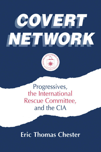 Covert Network: Progressives, the International Rescue Committee and the CIA Progressives, the International Rescue Committee and the CIA book cover