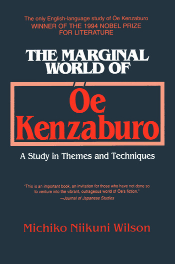 The Marginal World of Oe Kenzaburo: A Study of Themes and Techniques A Study of Themes and Techniques book cover