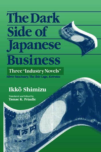 The Dark Side of Japanese Business: Three Industry Novels Three Industry Novels book cover