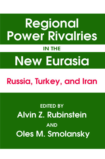 Regional Power Rivalries in the New Eurasia: Russia, Turkey and Iran Russia, Turkey and Iran book cover
