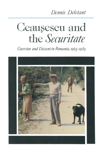 Ceausescu and the Securitate: Coercion and Dissent in Romania, 1965-1989 Coercion and Dissent in Romania, 1965-1989 book cover