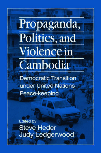 Propaganda, Politics and Violence in Cambodia: Democratic Transition Under United Nations Peace-Keeping Democratic Transition Under United Nations Peace-Keeping book cover